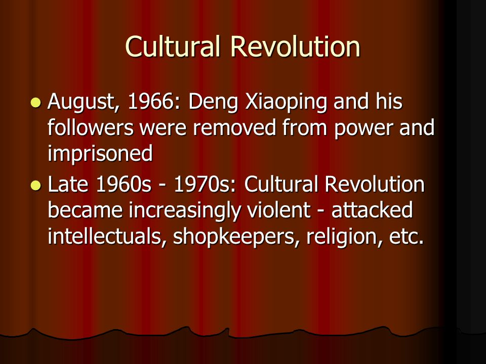 Cultural Revolution August, 1966: Deng Xiaoping and his followers were removed from power and imprisoned.