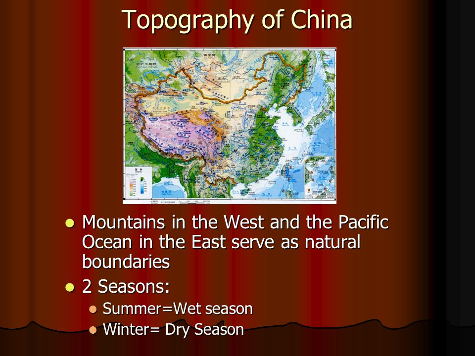 Topography of China Mountains in the West and the Pacific Ocean in the East serve as natural boundaries.