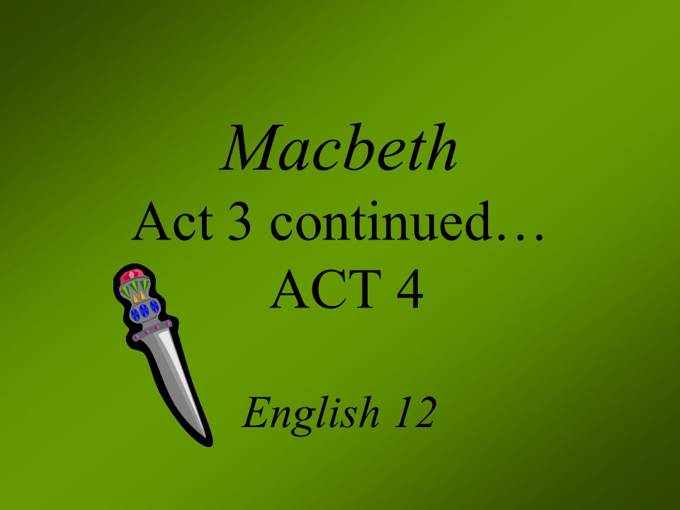 Macbeth Act 3 continued… ACT 4