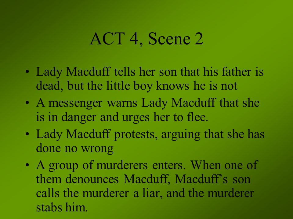 ACT 4, Scene 2 Lady Macduff tells her son that his father is dead, but the little boy knows he is not.