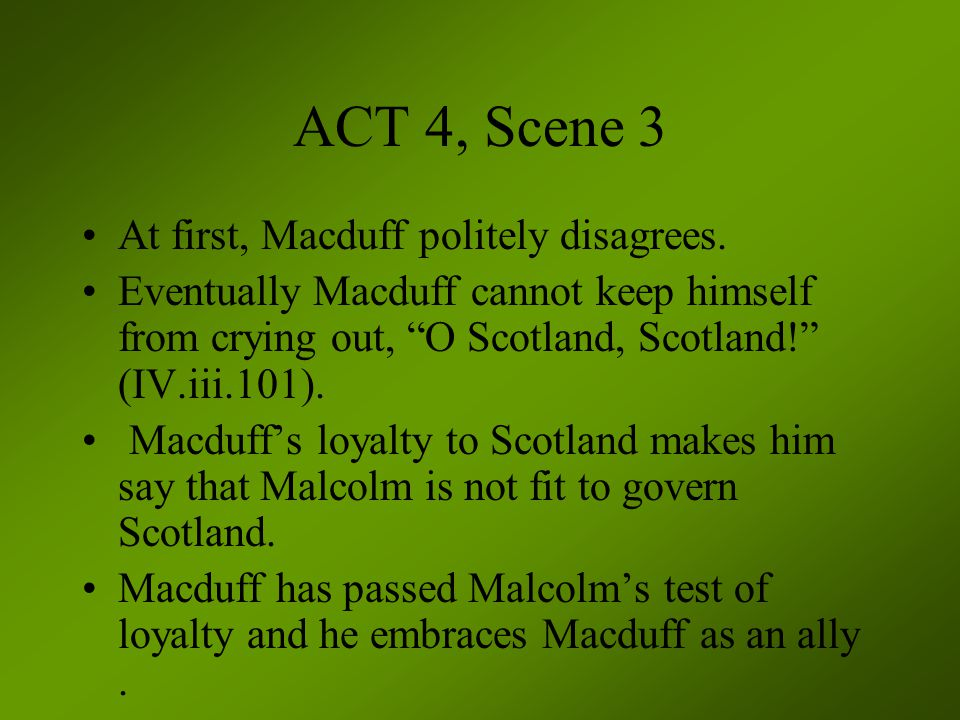 ACT 4, Scene 3 At first, Macduff politely disagrees.