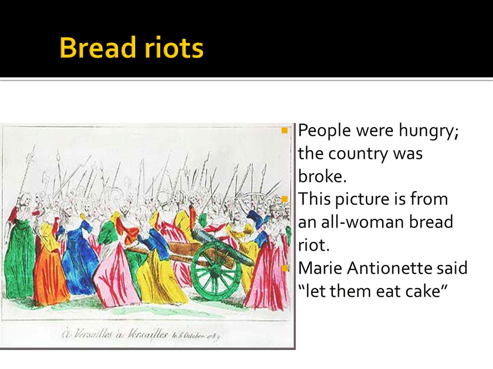 Bread riots People were hungry; the country was broke.