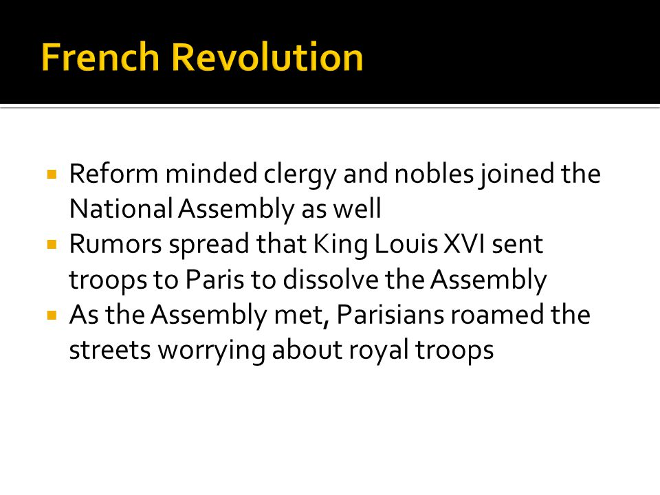 French Revolution Reform minded clergy and nobles joined the National Assembly as well.