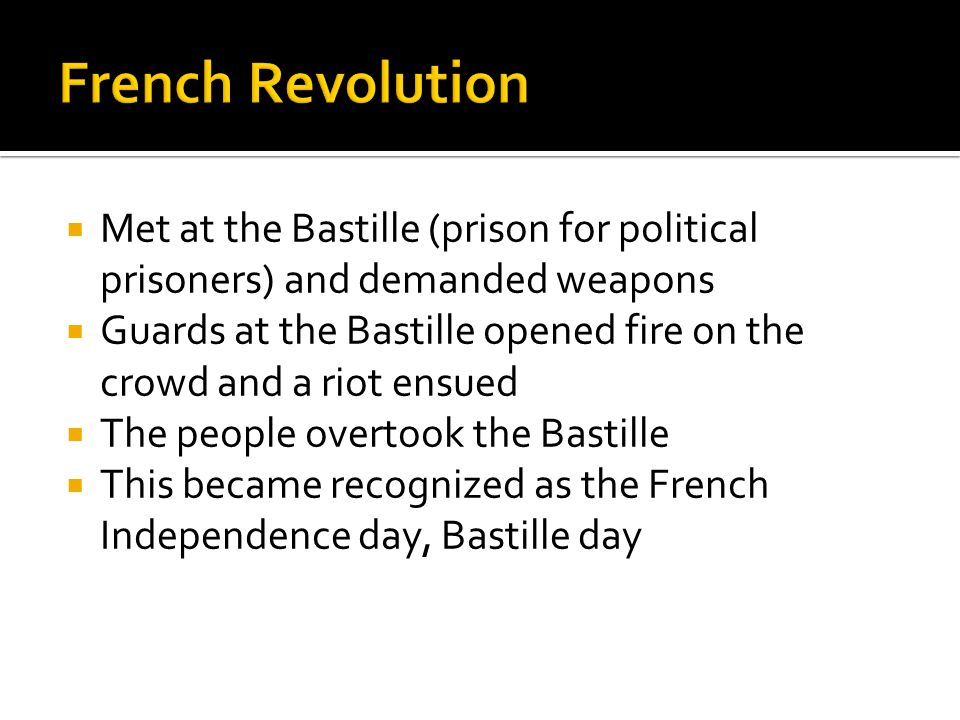 French Revolution Met at the Bastille (prison for political prisoners) and demanded weapons.