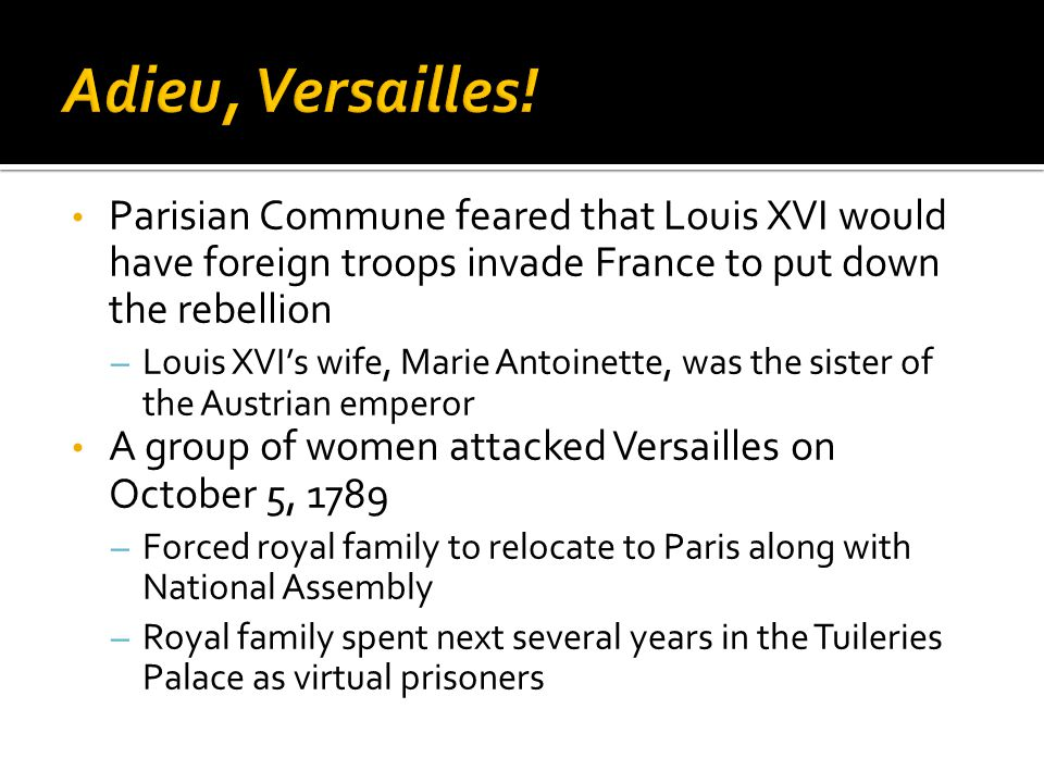 Adieu, Versailles! Parisian Commune feared that Louis XVI would have foreign troops invade France to put down the rebellion.