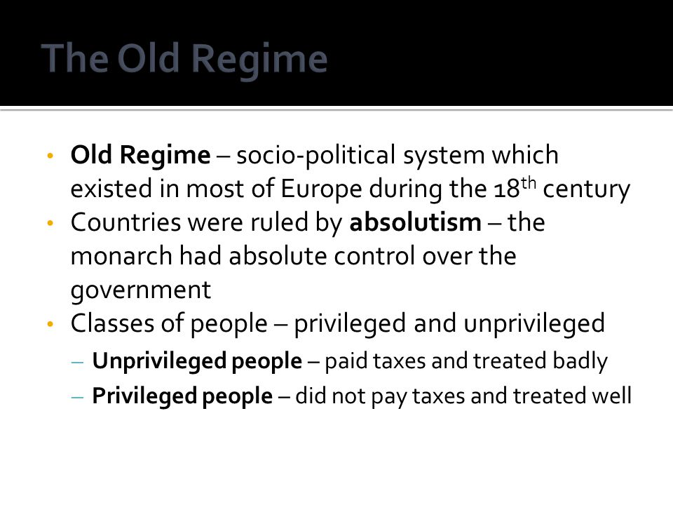 The Old Regime Old Regime – socio-political system which existed in most of Europe during the 18th century.