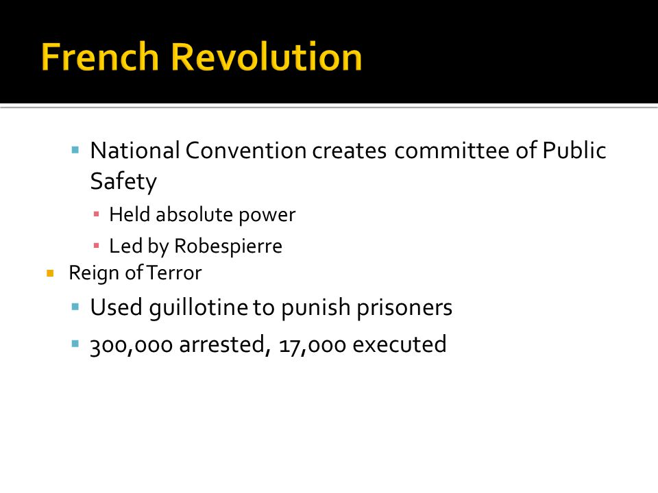 French Revolution National Convention creates committee of Public Safety. Held absolute power. Led by Robespierre.
