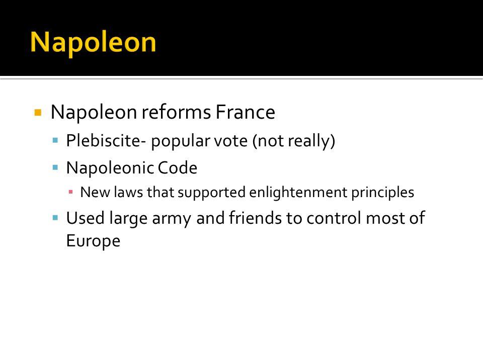 Napoleon Napoleon reforms France Plebiscite- popular vote (not really)