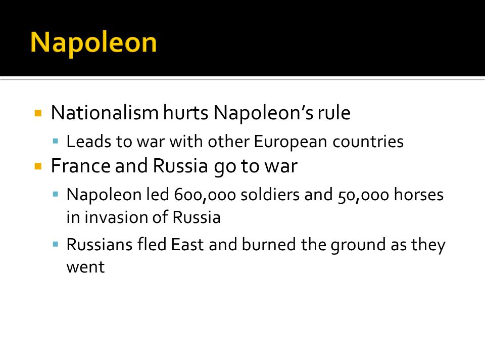 Napoleon Nationalism hurts Napoleon's rule France and Russia go to war
