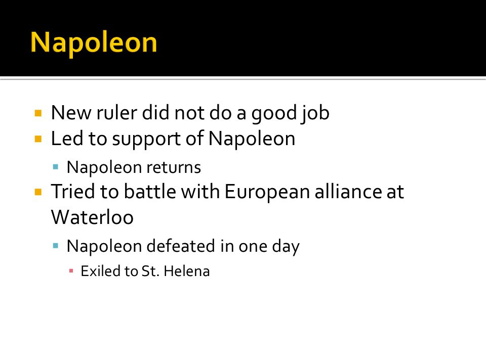 Napoleon New ruler did not do a good job Led to support of Napoleon