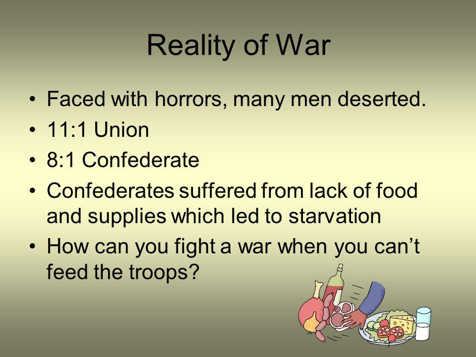 Reality of War Faced with horrors, many men deserted. 11:1 Union