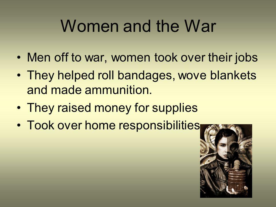 Women and the War Men off to war, women took over their jobs