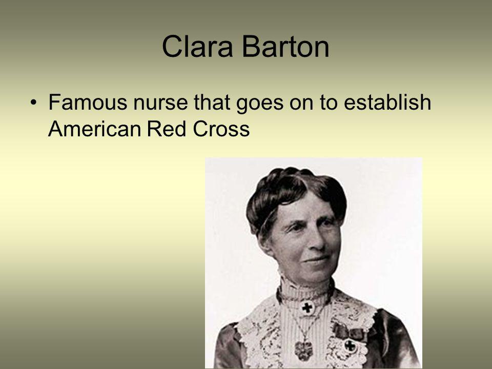 Clara Barton Famous nurse that goes on to establish American Red Cross