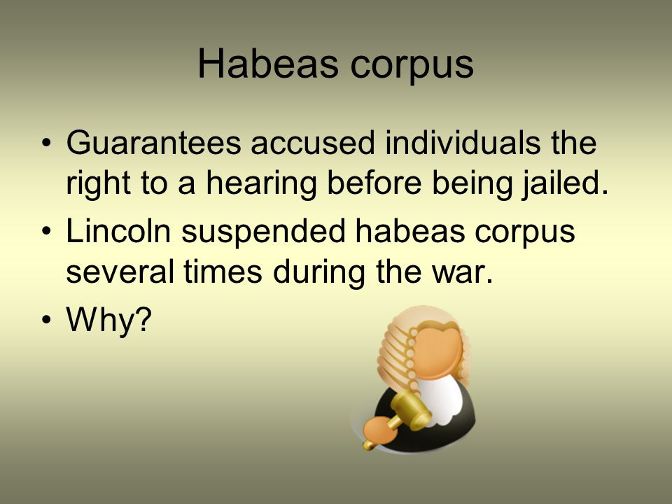 Habeas corpus Guarantees accused individuals the right to a hearing before being jailed.