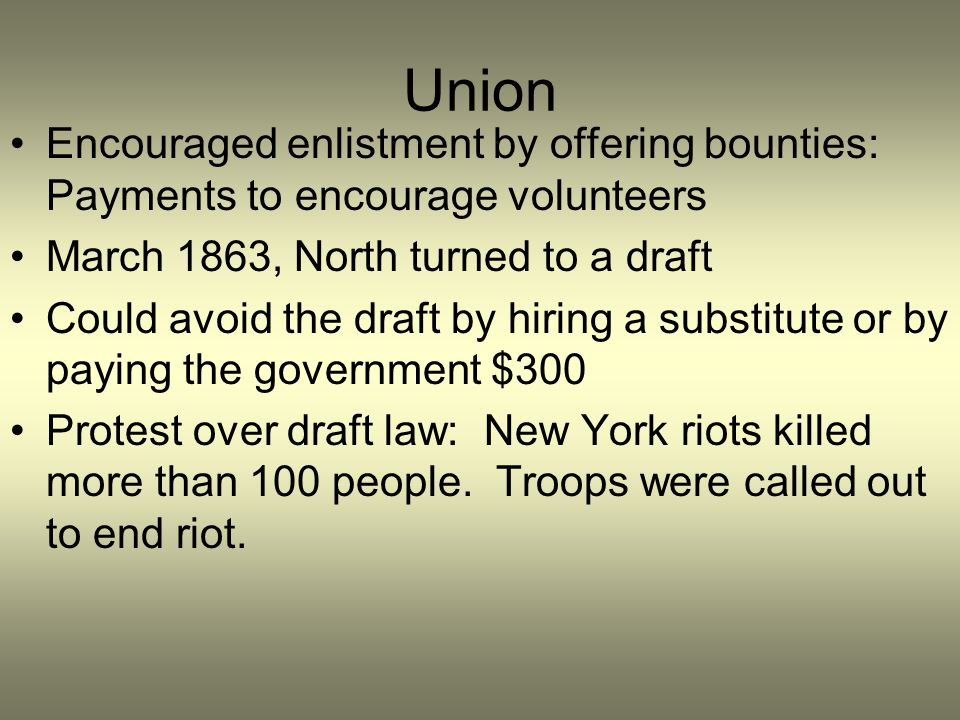Union Encouraged enlistment by offering bounties: Payments to encourage volunteers. March 1863, North turned to a draft.