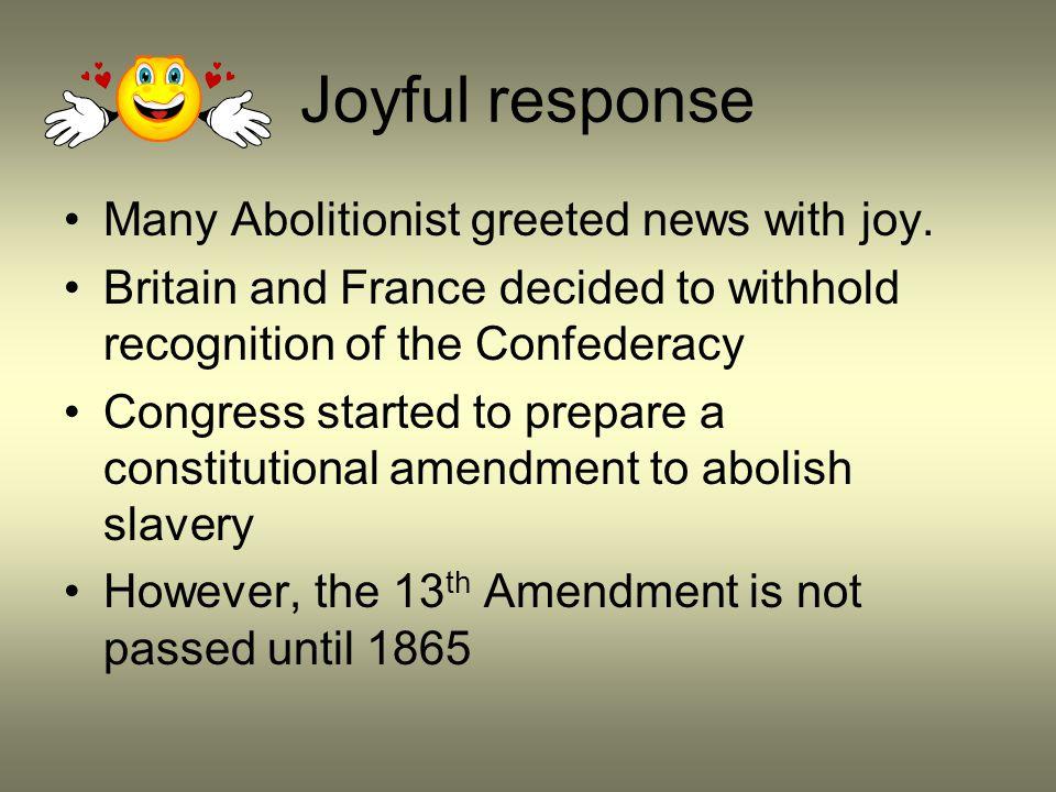Joyful response Many Abolitionist greeted news with joy.