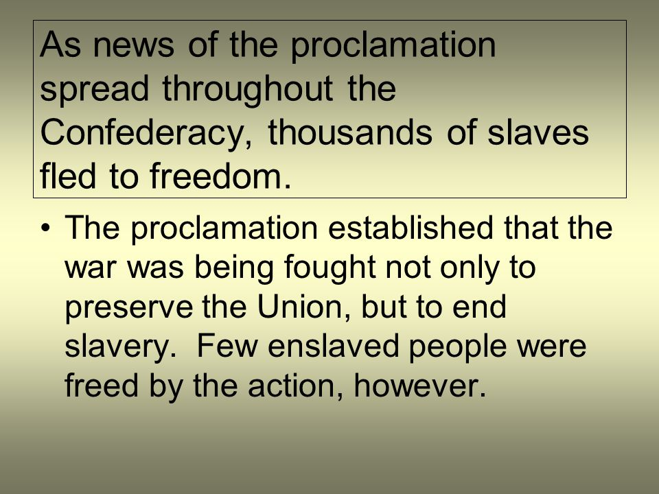 As news of the proclamation spread throughout the Confederacy, thousands of slaves fled to freedom.
