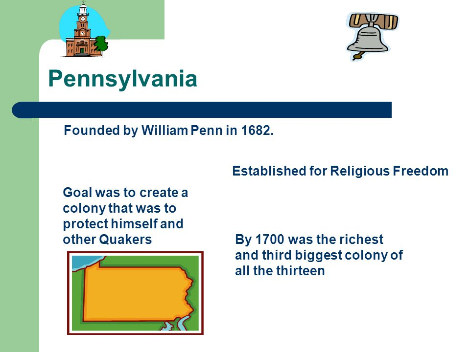 Pennsylvania Founded by William Penn in 1682.