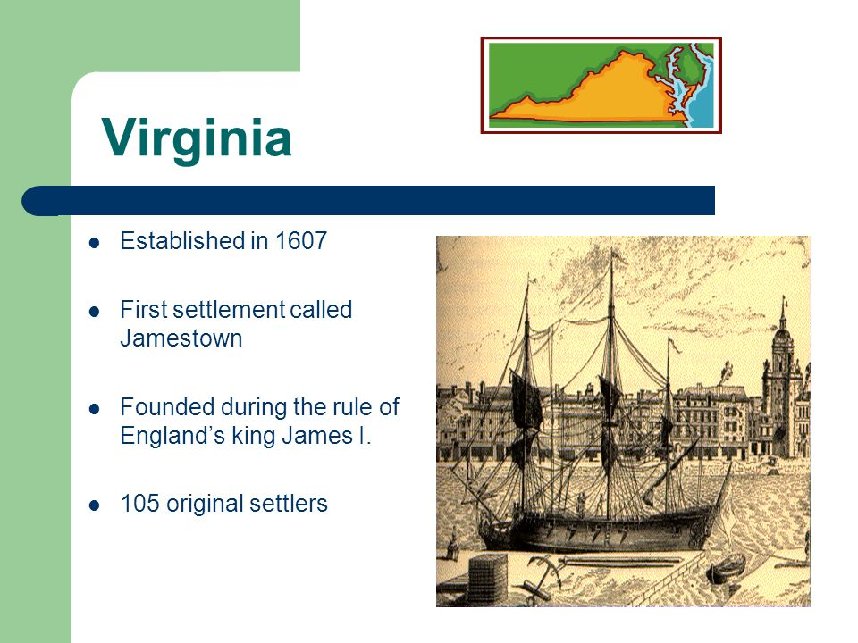 Virginia Established in 1607 First settlement called Jamestown