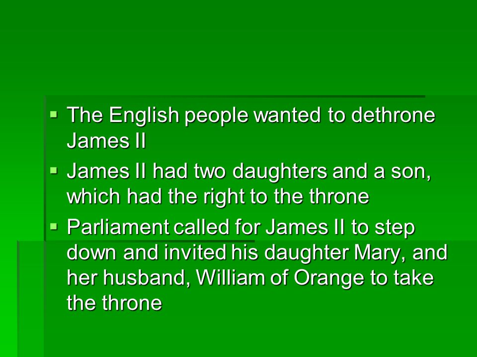 The English people wanted to dethrone James II