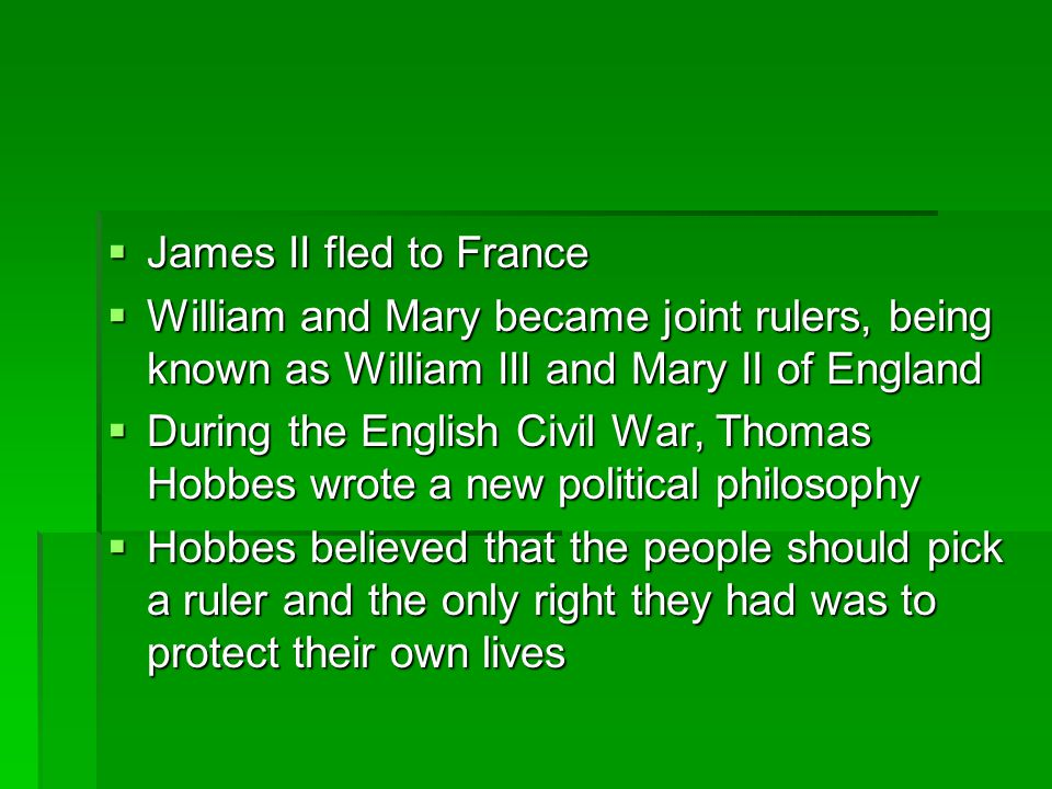 James II fled to France William and Mary became joint rulers, being known as William III and Mary II of England.