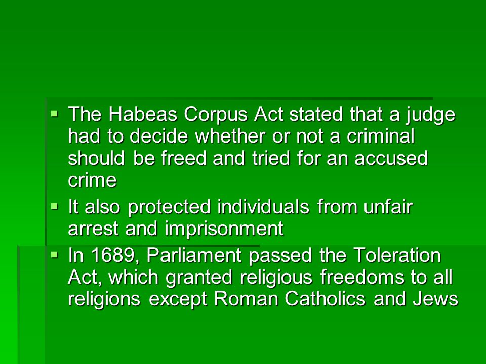 The Habeas Corpus Act stated that a judge had to decide whether or not a criminal should be freed and tried for an accused crime