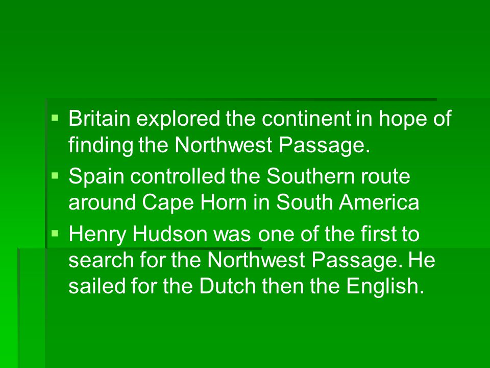 Britain explored the continent in hope of finding the Northwest Passage.