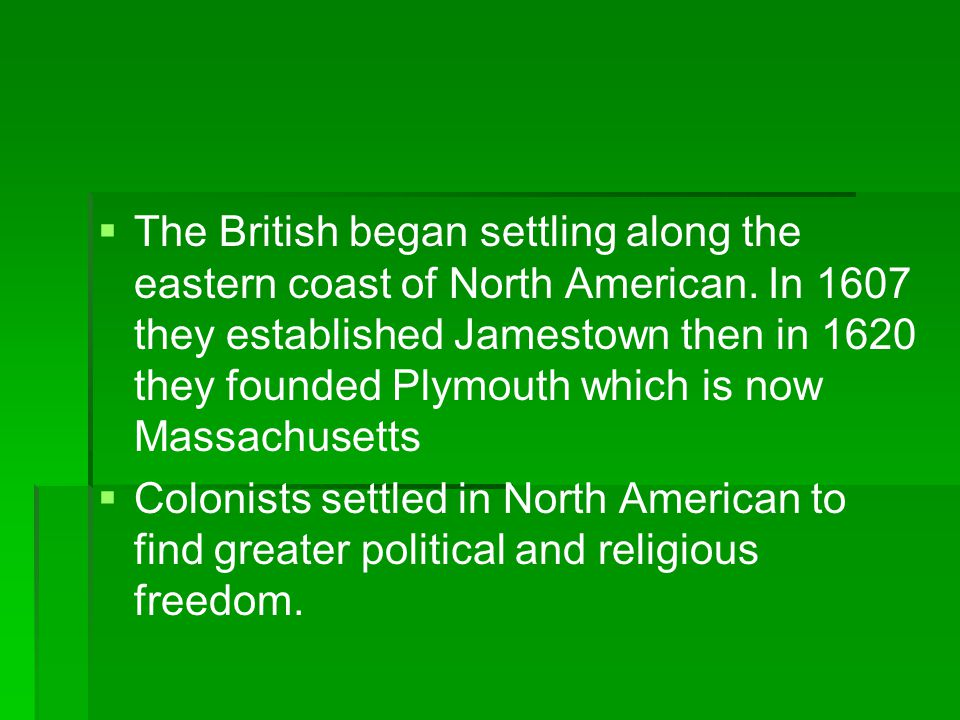 The British began settling along the eastern coast of North American
