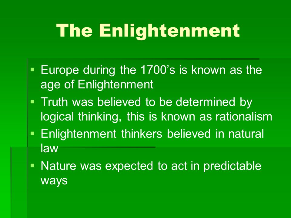The Enlightenment Europe during the 1700's is known as the age of Enlightenment.