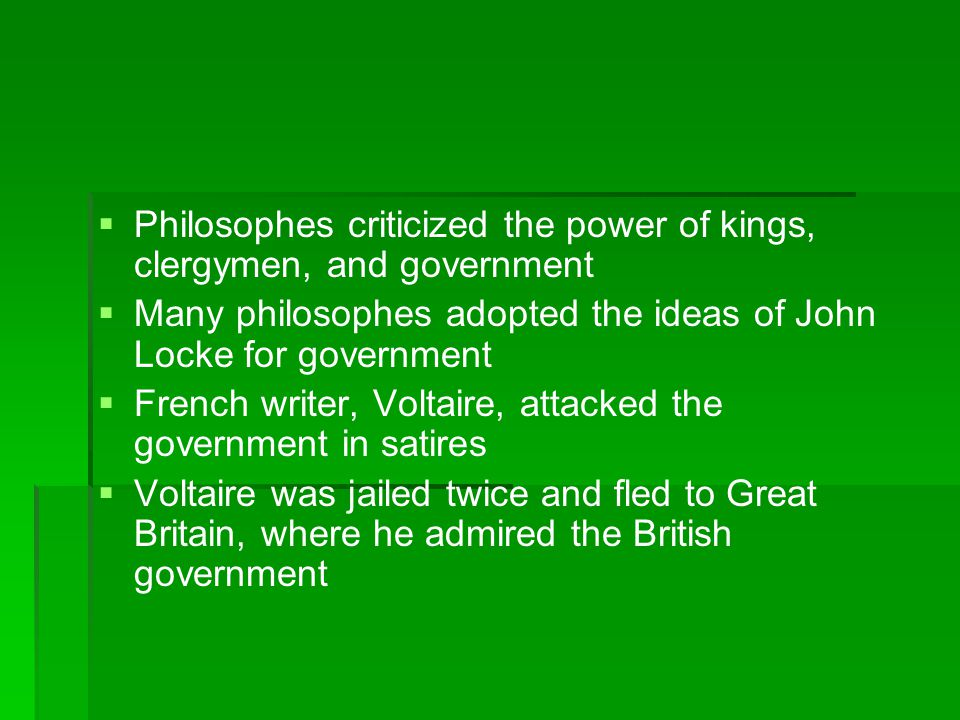 Philosophes criticized the power of kings, clergymen, and government