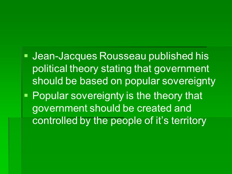 Jean-Jacques Rousseau published his political theory stating that government should be based on popular sovereignty