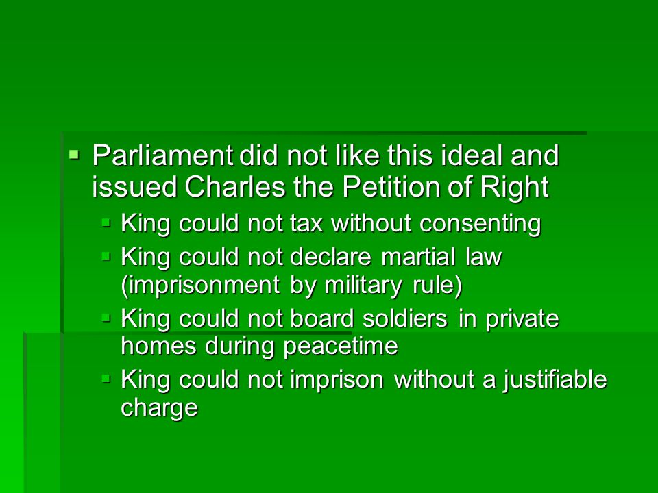 Parliament did not like this ideal and issued Charles the Petition of Right