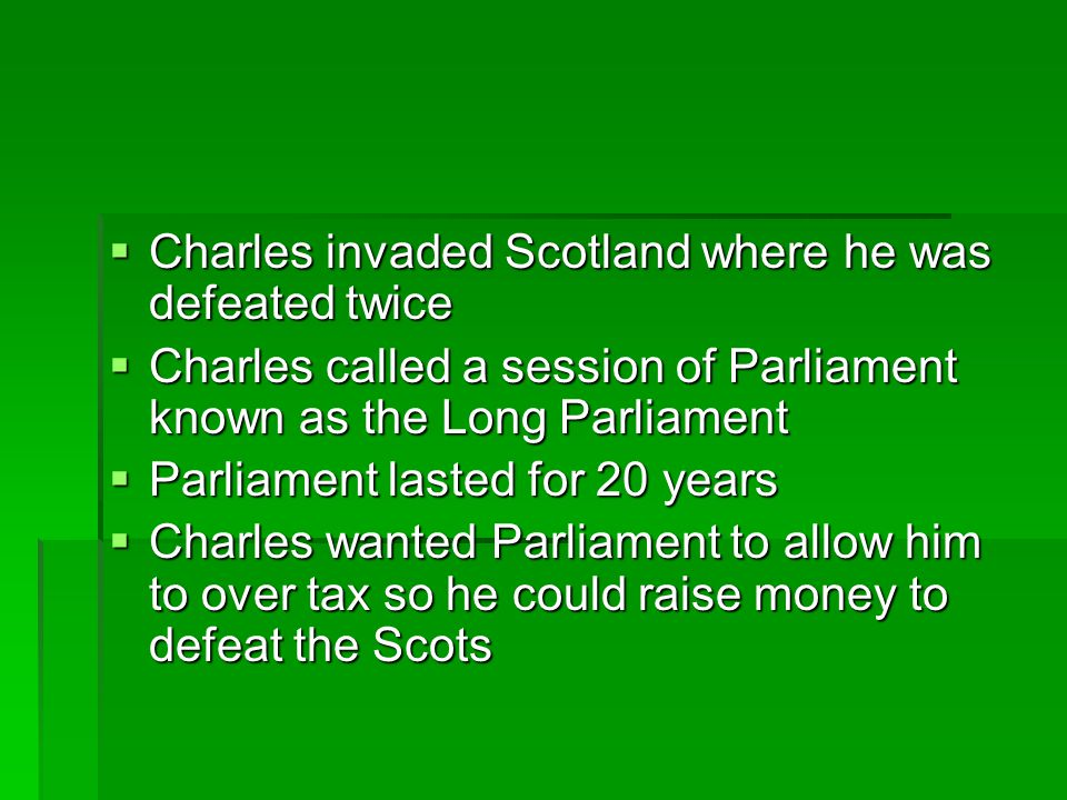 Charles invaded Scotland where he was defeated twice