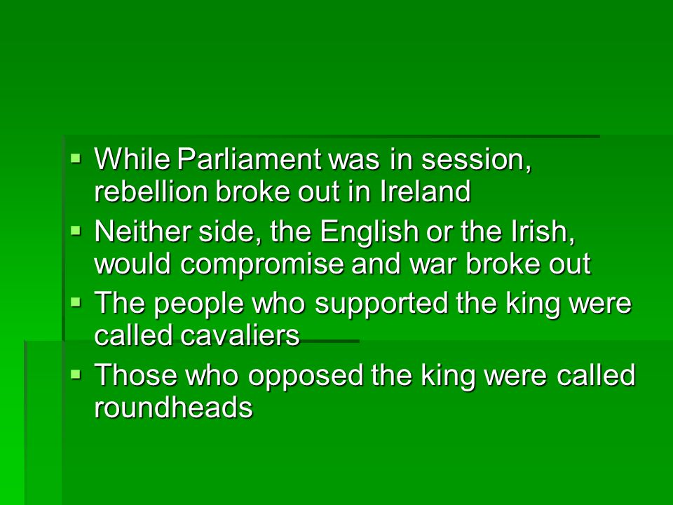 While Parliament was in session, rebellion broke out in Ireland