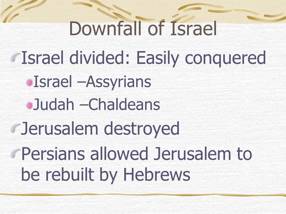 Downfall of Israel Israel divided: Easily conquered