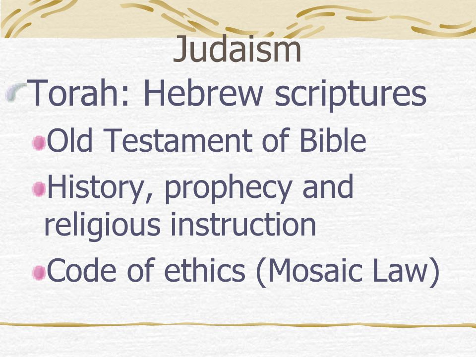 Judaism Torah: Hebrew scriptures Old Testament of Bible