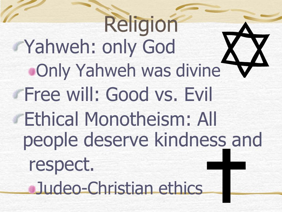 Religion Yahweh: only God Free will: Good vs. Evil