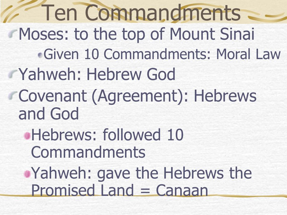 Ten Commandments Moses: to the top of Mount Sinai Yahweh: Hebrew God