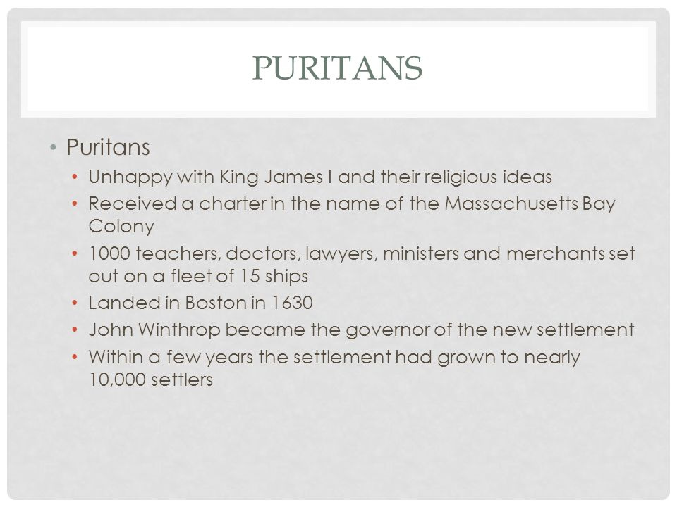 Puritans Puritans Unhappy with King James I and their religious ideas
