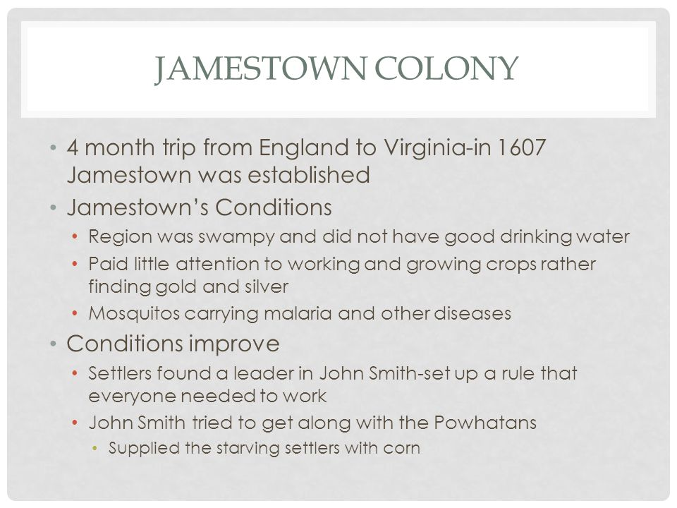 Jamestown Colony 4 month trip from England to Virginia-in 1607 Jamestown was established. Jamestown's Conditions.