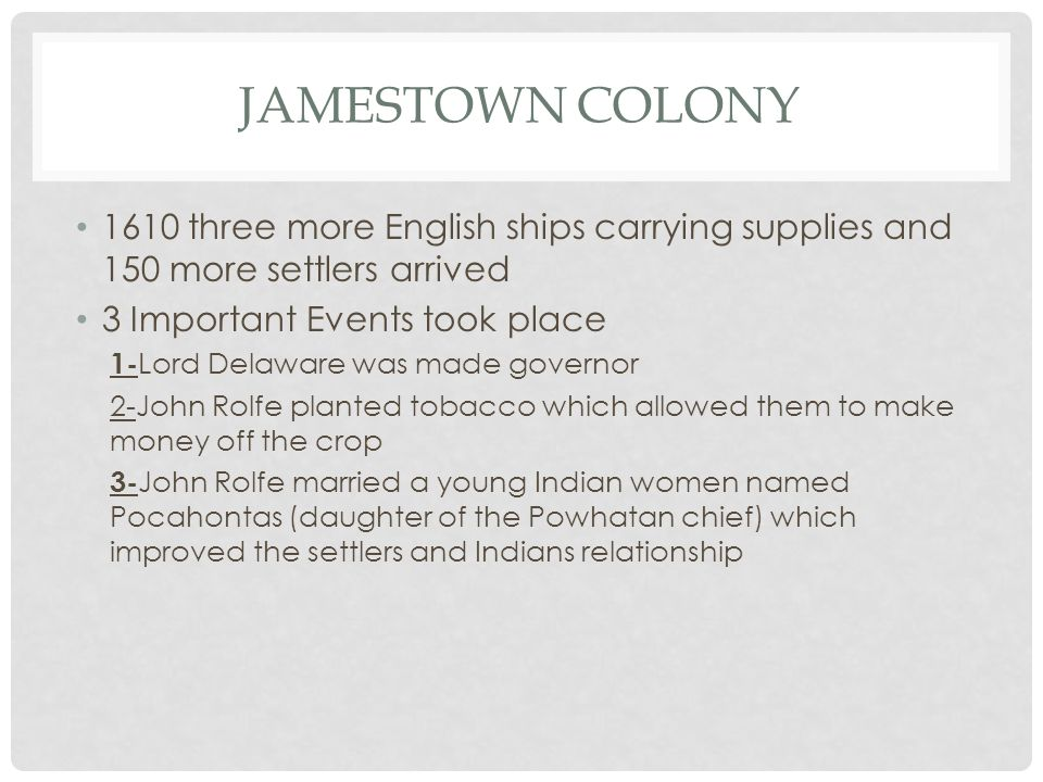 Jamestown Colony 1610 three more English ships carrying supplies and 150 more settlers arrived. 3 Important Events took place.
