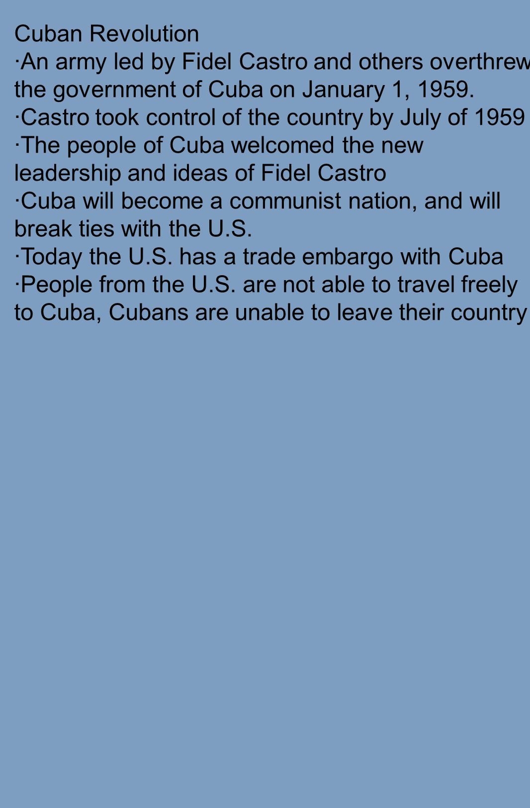 Cuban Revolution ·An army led by Fidel Castro and others overthrew the government of Cuba on January 1, 1959.