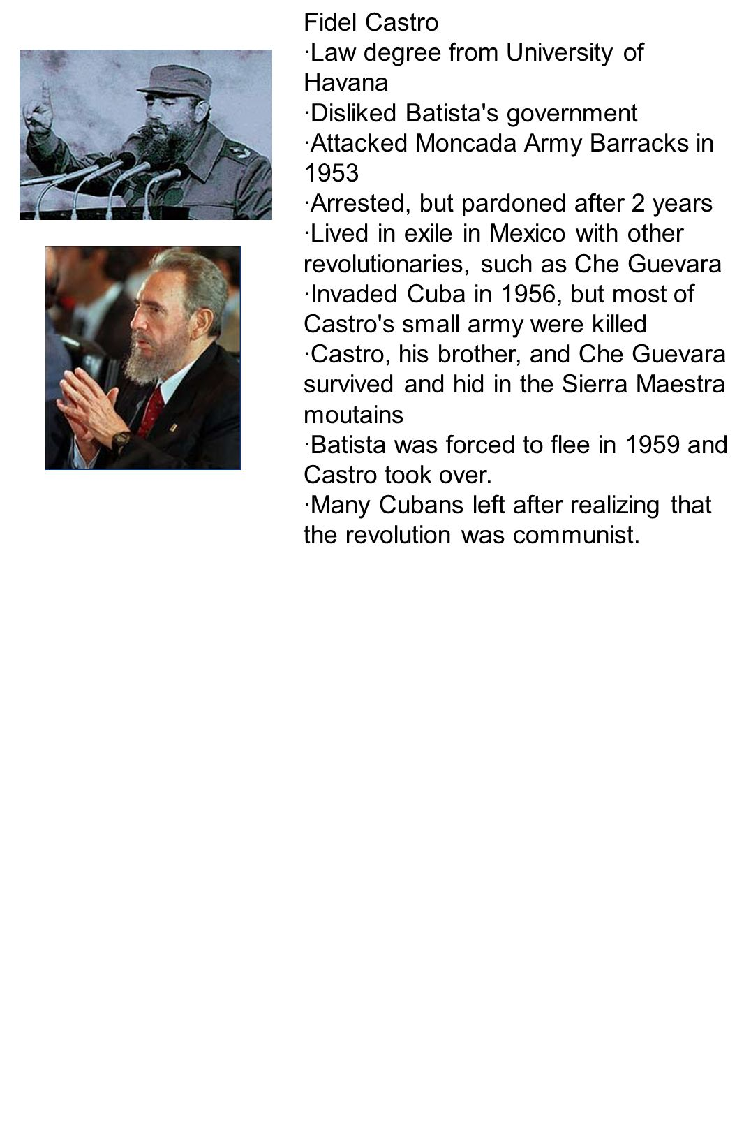 Fidel Castro ·Law degree from University of Havana. ·Disliked Batista s government. ·Attacked Moncada Army Barracks in 1953.