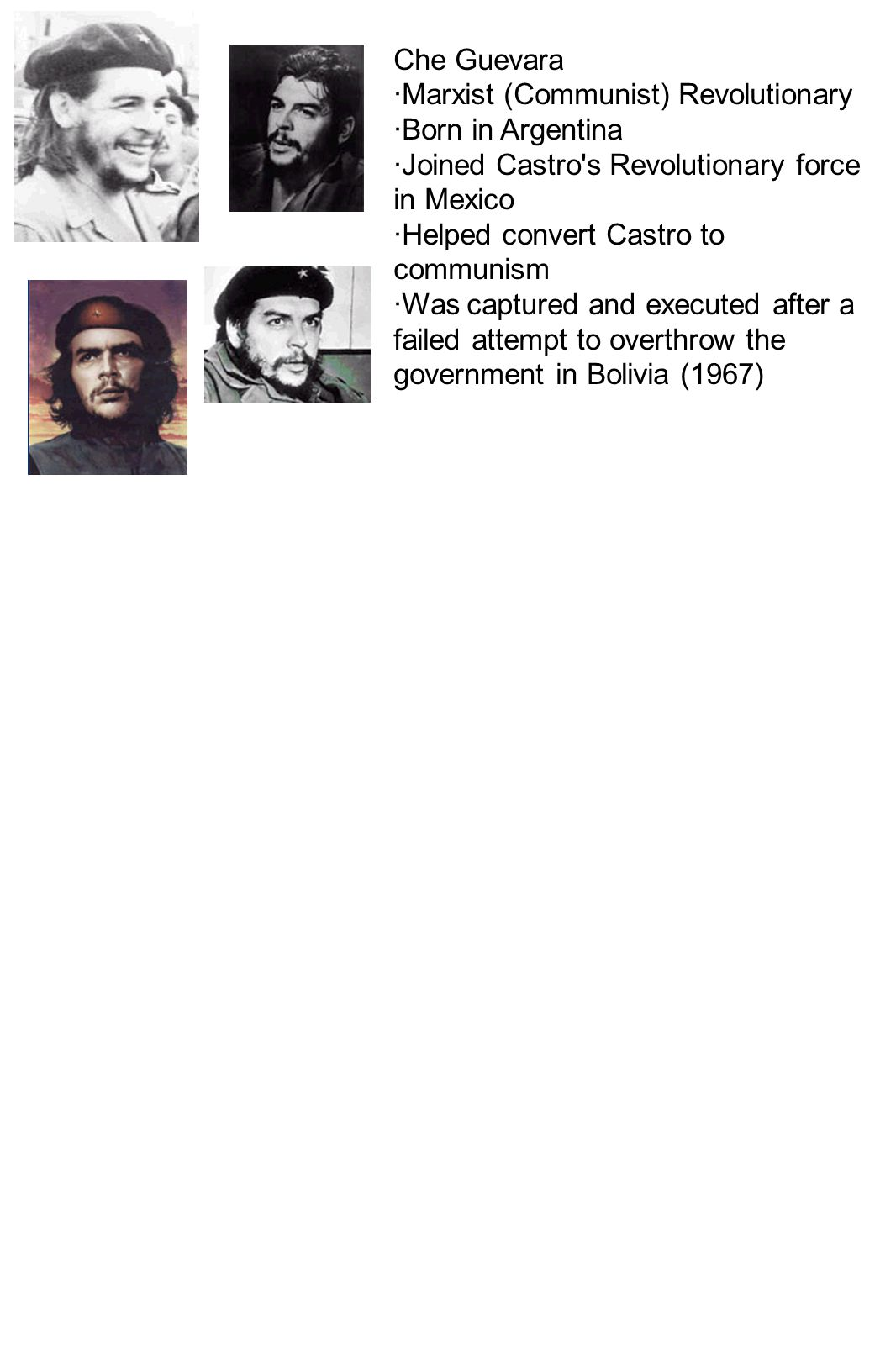 Che Guevara ·Marxist (Communist) Revolutionary. ·Born in Argentina. ·Joined Castro s Revolutionary force in Mexico.