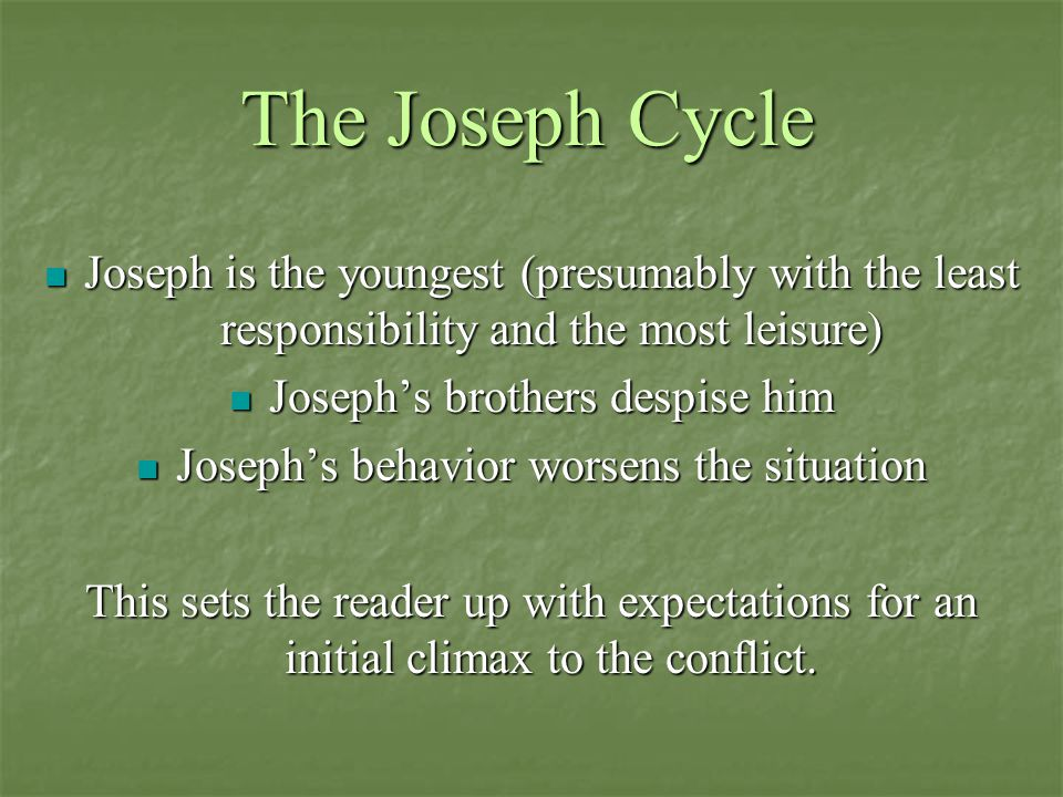 The Joseph Cycle Joseph is the youngest (presumably with the least responsibility and the most leisure)