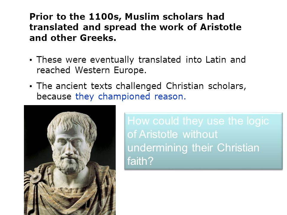 Prior to the 1100s, Muslim scholars had translated and spread the work of Aristotle and other Greeks.