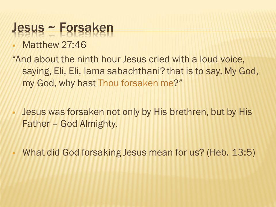 Jesus ~ Forsaken Matthew 27:46