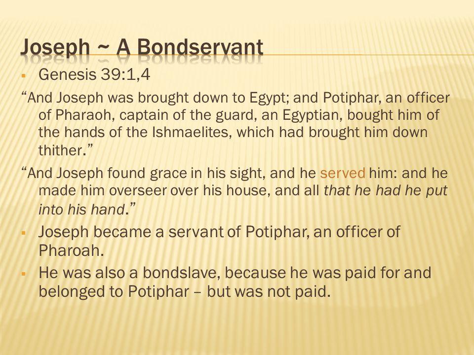 Joseph ~ A Bondservant Genesis 39:1,4