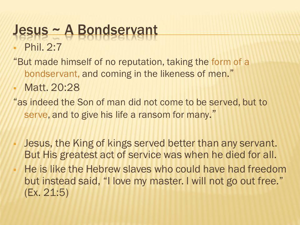 Jesus ~ A Bondservant Phil. 2:7