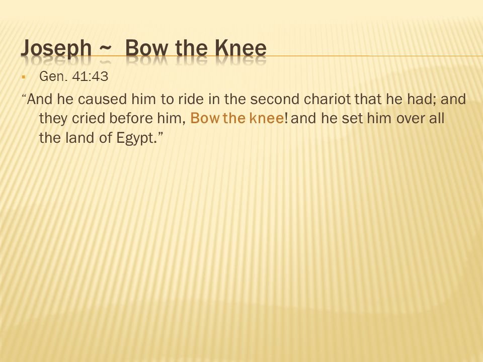Joseph ~ Bow the Knee Gen. 41:43